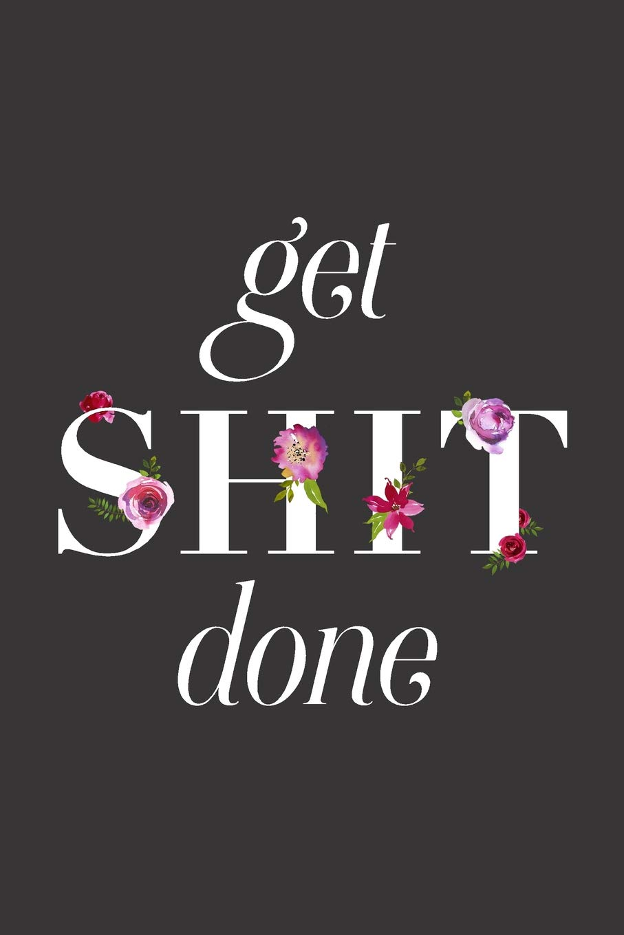 get shit done 18 month weekly monthly planner 2018 2019 floral text july 2018 december 2019 6 x 9 2018 2019 18 month daily weekly monthly planner organizer agenda and calendar