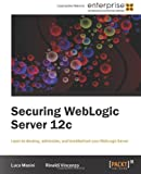 Securing WebLogic Server 12c, Luca Masini and Rinaldi Vincenzo, 1849687781