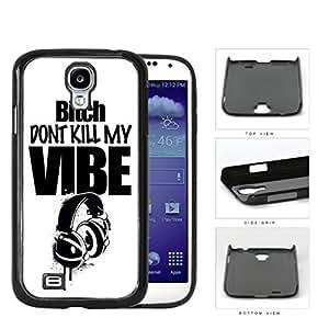 Bitch Don't Kill My Vibe Headphone Overspray Hard Plastic Snap On Cell Phone Case Samsung Galaxy S4 SIV I9500