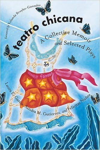 Teatro Chicana A Collective Memoir And Selected Plays Chicana Matters Kindle Edition By Garcia Laura E Gutierrez Sandra M Nunez Felicitas Garcia Laura E Gutierrez Sandra M Nunez Felicitas Broyles Gonzalez Yolanda