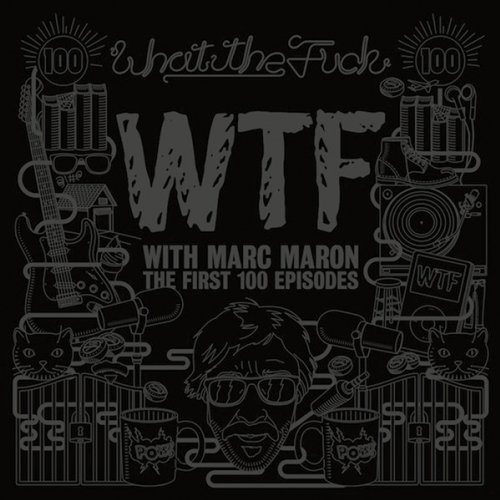 WTF With Marc Maron The First 100 Episodes