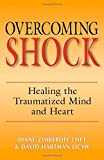 img - for Overcoming Shock: Healing the Traumatized Mind and Heart book / textbook / text book