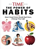 TIME The Power of Habits: Start good ones, break bad ones, change your life