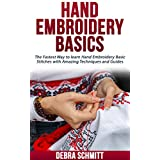 Hand Embroidery Basics: The Fastest Way to learn Hand Embroidery Basic Stitches with Amazing Techniques and Guides