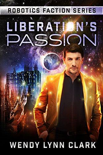 Liberation's Passion: A Sci Fi Billionaire Romance (Robotics Faction - Origins Series Book 2)