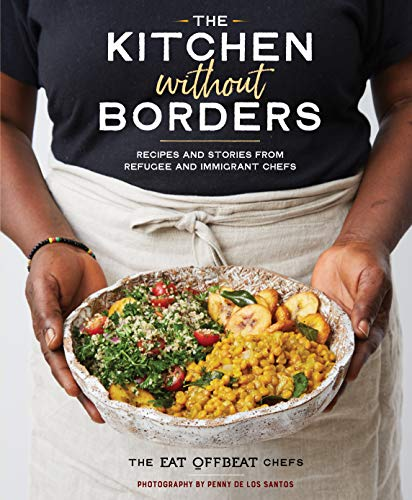 Book Cover: The Kitchen without Borders: Recipes and Stories from Refugee and Immigrant Chefs