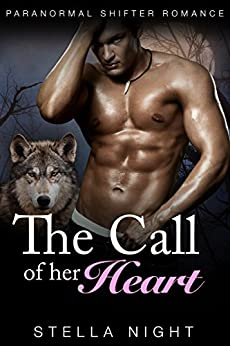 The Call of Her Heart (Paranormal Shifter Romance) (Whiskey Springs Pack Book 2) by [Night, Stella]