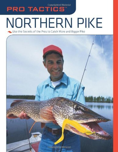 (Pro Tactics: Northern Pike: Use the Secrets of the Pros to Catch More and Bigger Pike)