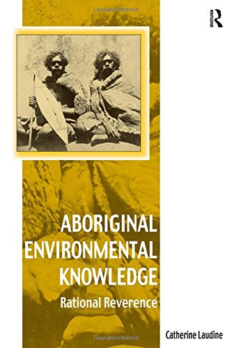 Aboriginal Environmental Knowledge: Rational Reverence (Vitality of Indigenous Religions) PDF