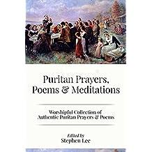 Puritan Prayers, Poems & Meditations: Collection of Authentic Puritan Prayers, Poems & Devotions