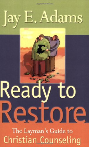 Ready to Restore: The Layman's Guide to Christian Counseling