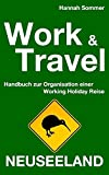 Work and Travel Neuseeland: Handbuch zur Organisation einer Working Holiday Reise