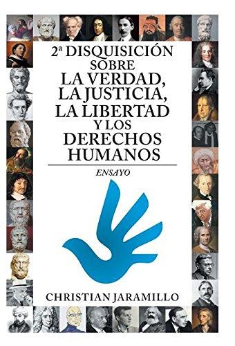 2ª disquisicion sobre la verdad, la justicia, la libertad y los derechos humanos: Ensayo (Spanish Edition) [Christian Jaramillo] (Tapa Dura)