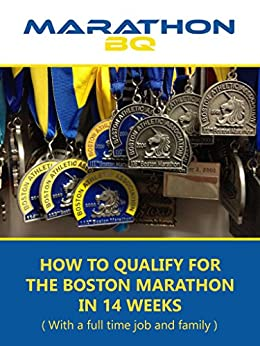 MarathonBQ: How to qualify for the Boston Marathon in 14 weeks (with a full time job and family) by [Russell, Christopher]
