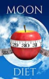 Moon Diet: A Step by Step Guide for Beginners, Lose Weight and Detoxify Your Body: Lunar Diet, Werewolf Diet (Moon Diet, Werewolf Diet, Lunar Diet, Dieting)