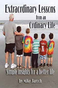Extraordinary  Lessons From an  Ordinary Life - Simple Insights  for a Better Life by [Jaroch, Mike]