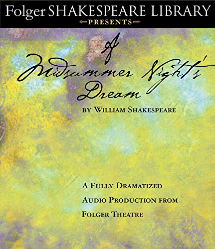 A Midsummer Night's Dream: Fully Dramatized Audio Edition (Folger Shakespeare Library Presents)