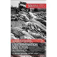 L'extermination des Tutsis au Rwanda: Le dernier génocide du XXe siècle (Grands Événements t. 34) (French Edition)