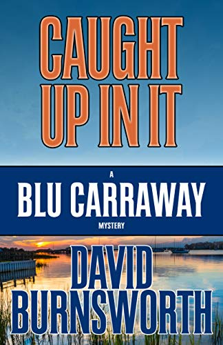 Caught Up In It (A Blu Carraway Mystery Book 3) by [Burnsworth, David]