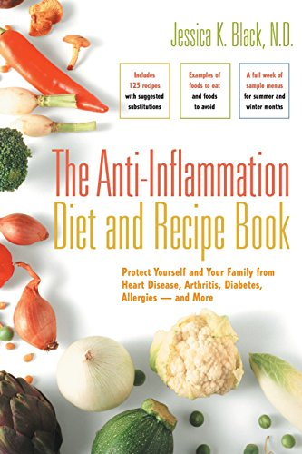 (The Anti-Inflammation Diet and Recipe Book: Protect Yourself and Your Family from Heart Disease, Arthritis, Diabetes, Allergies — and More)