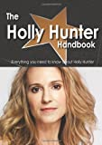 The Holly Hunter Handbook - Everything you need to know about Holly Hunter, Emily Smith, 1743040296