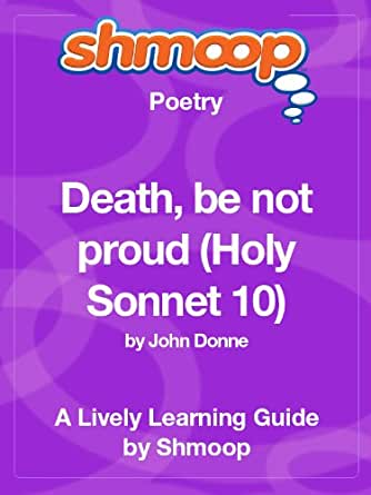 a sonnet about death holy sonnet 10 Death, be not proud, though some have called thee holy sonnets: death, be not proud by john donne death and death shall be no more.