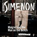 Maigret and the Man on the Bench: Inspector Maigret, Book 41 Audiobook by Georges Simenon Narrated by Gareth Armstrong