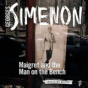 Maigret and the Man on the Bench Audiobook