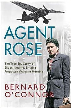 Agent Rose: The True Spy Story of Eileen Nearne, Britain's Forgotten Wartime Heroine
