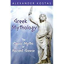 Greek Mythology: Classic Myths of Ancient Greece; featuring Zeus, Hercules, Greek Gods, Goddesses, Titans, Romans, Monsters, and Heroes