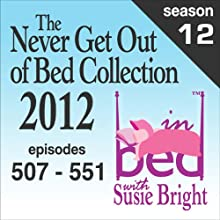 The Never Get Out of Bed Collection: 2012 In Bed with Susie Bright - Season 12 Hörspiel von Susie Bright Gesprochen von: Susie Bright