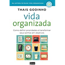 Vida organizada: Como definir prioridades e transformar seus sonhos em objetivos