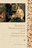 Textual Masculinity and the Exchange of Women in Renaissance Venice (Toronto Italian Studies)