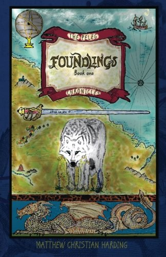 Foundlings: The Peleg Chronicles, book one (Volume 1) Matthew Christian Harding