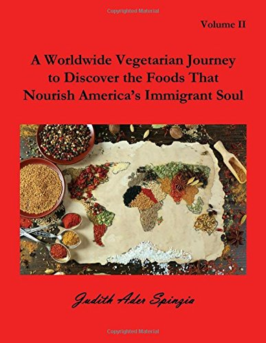 Download A Worldwide Vegetarian Journey to Discover the Foods That Nourish America's Immigrant Soul: Volume 2 pdf