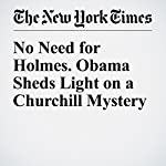 No Need for Holmes. Obama Sheds Light on a Churchill Mystery | Michael D. Shear