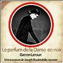 Le parfum de la dame en noir (Les aventures de Rouletabille 2) Performance Auteur(s) : Gaston Leroux Narrateur(s) : Philippe Colin, Laetitia Lopez, Frédéric Chevaux, Patrick Martinez-Bournat
