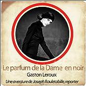 Le parfum de la dame en noir (Les aventures de Rouletabille 2) | Gaston Leroux