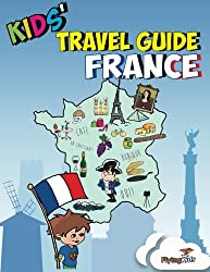 Kids' Travel Guide - France: No matter where you visit in France - kids enjoy fascinating facts, fun activities, useful tips, quizzes and Leonardo!: 1 (Kids' Travel Guides)