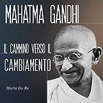 Mahatma Gandhi: Il cammino verso il cambiamento | Marta Da Re