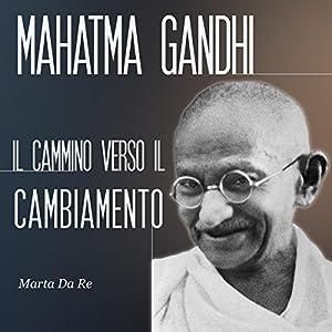 Mahatma Gandhi: Il cammino verso il cambiamento Audiobook