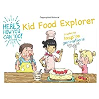 a Here's How You Can Too! picture book - Kid Food Explorer: Illustrated food experiences...