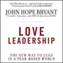 Love Leadership: The New Way to Lead in a Fear-Based World Audiobook by John Hope Bryant Narrated by John Hope Bryant