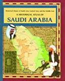 historical atlas central asia - A Historical Atlas of Saudi Arabia (Historical Atlases of South Asia, Central Asia, and the Middle East)