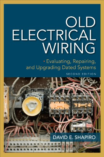 Old Electrical Wiring: Evaluating, Repairing, and Upgrading Dated Systems (The Electricians Guide To Inspection And Testing)