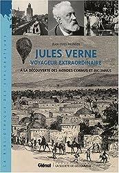 Jules Verne voyageur extraordinaire : A la découverte des mondes connus et inconnus