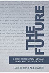 The Future: A GUIDE TO THE JEWISH MESSIAH, ISRAEL, AND THE END OF DAYS Hardcover