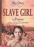 Slave Girl: The Diary of Clotee, Virginia, USA 1859 (My Story)