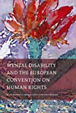 Mental Disability and the European Convention on Human Rights, Bartlett, Peter and Thorold, Oliver, 900415423X