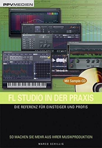 FL Studio in der Praxis /mit Sample-CD: Die Referenz für Einsteiger und Profis. So machen Sie mehr aus Ihrer Musikproduktion!